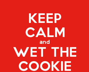 keep calm and wet the cookie